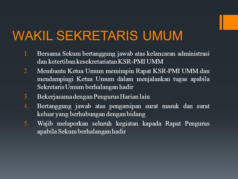 WAKIL SEKRETARIS UMUM  Bersama Sekum bertanggung jawab atas kelancaran administrasi dan ketertiban kesekretariatan KSR-PMI UMM  Membantu Ketua Umu
