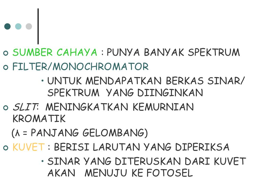 SUMBER CAHAYA : PUNYA BANYAK SPEKTRUM FILTER/MONOCHROMATOR UNTUK MENDAPATKAN BERKAS SINAR/ SPEKTRUM YANG DIINGINKAN SLIT: MENINGKATKAN KEMURNIAN KROMA
