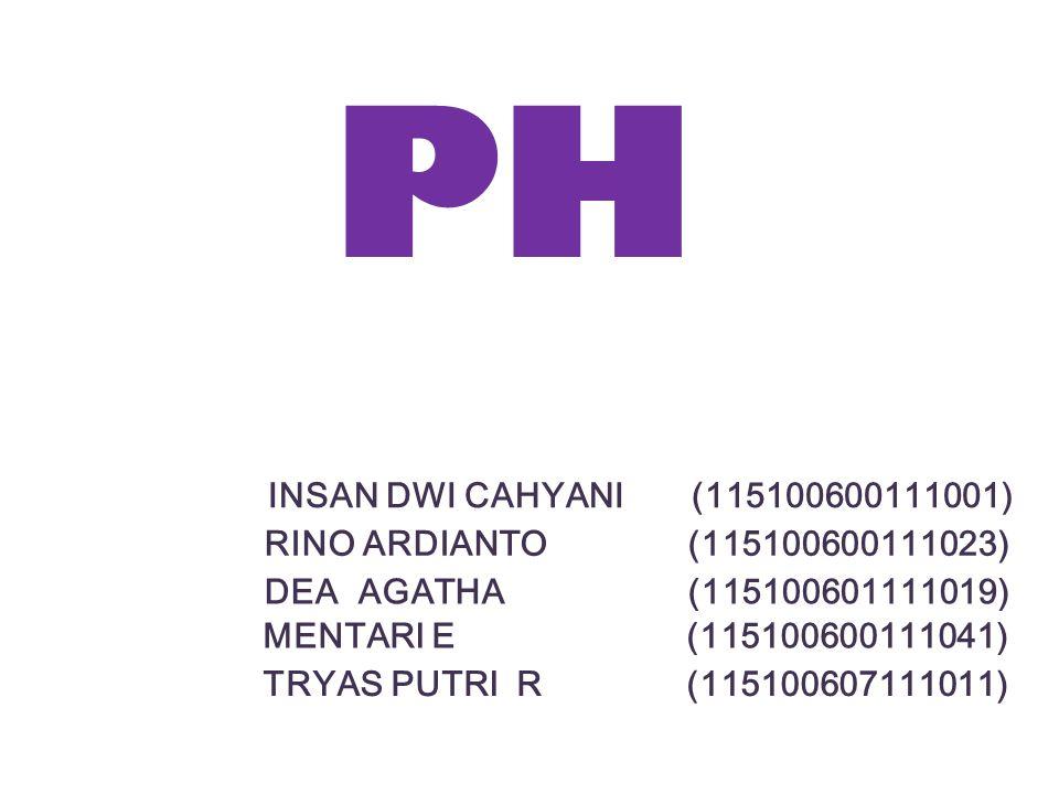 PH INSAN DWI CAHYANI (115100600111001) RINO ARDIANTO (115100600111023) DEA AGATHA (115100601111019) MENTARI E (115100600111041) TRYAS PUTRI R (115100607111011)