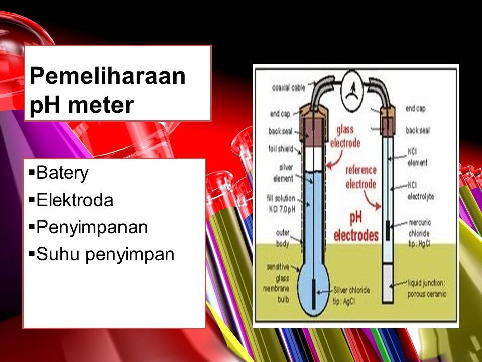 Pemeliharaan pH meter  Batery  Elektroda  Penyimpanan  Suhu penyimpan