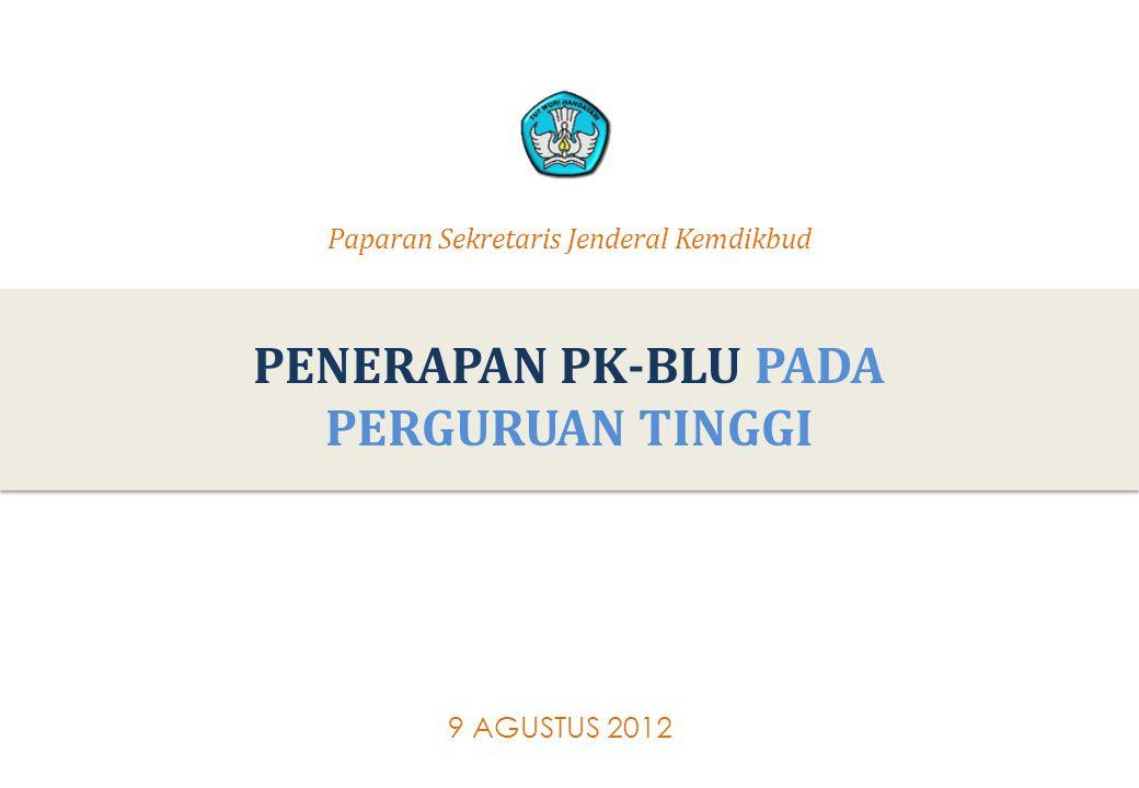 1 PENERAPAN PK-BLU PADA PERGURUAN TINGGI 1 9 AGUSTUS 2012 Paparan Sekretaris Jenderal Kemdikbud