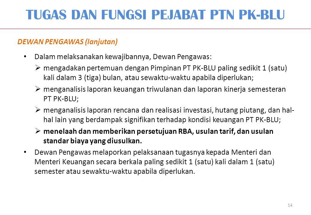 TUGAS DAN FUNGSI PEJABAT PTN PK-BLU 14 DEWAN PENGAWAS (lanjutan) Dalam melaksanakan kewajibannya, Dewan Pengawas:  mengadakan pertemuan dengan Pimpin