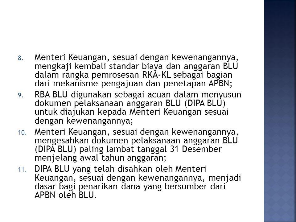 8. Menteri Keuangan, sesuai dengan kewenangannya, mengkaji kembali standar biaya dan anggaran BLU dalam rangka pemrosesan RKA-KL sebagai bagian dari m