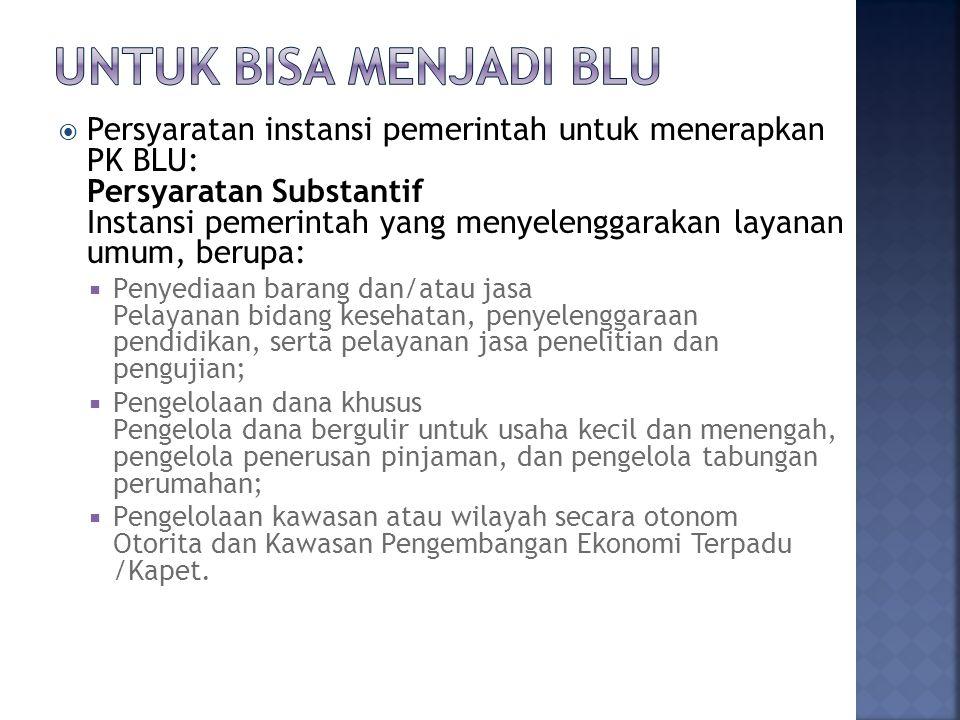  Persyaratan instansi pemerintah untuk menerapkan PK BLU: Persyaratan Substantif Instansi pemerintah yang menyelenggarakan layanan umum, berupa:  Pe