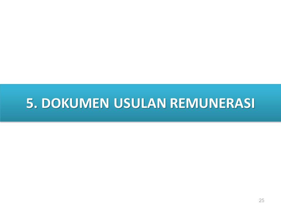 25 5. DOKUMEN USULAN REMUNERASI