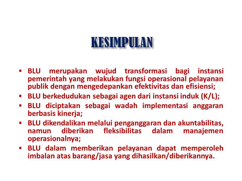  BLU merupakan wujud transformasi bagi instansi pemerintah yang melakukan fungsi operasional pelayanan publik dengan mengedepankan efektivitas dan ef