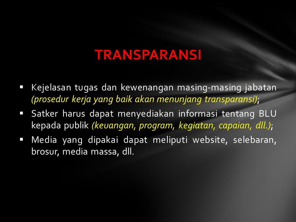  Kejelasan tugas dan kewenangan masing-masing jabatan (prosedur kerja yang baik akan menunjang transparansi);  Satker harus dapat menyediakan inform
