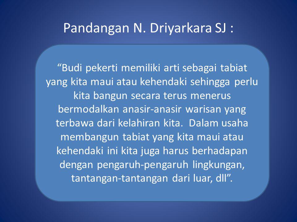 """Pandangan N. Driyarkara SJ : """"Budi pekerti memiliki arti sebagai tabiat yang kita maui atau kehendaki sehingga perlu kita bangun secara terus menerus"""