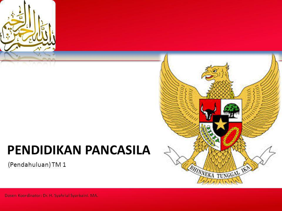 (Pendahuluan) TM 1 PENDIDIKAN PANCASILA Dosen Koordinator: Dr. H. Syahrial Syarbaini. MA.
