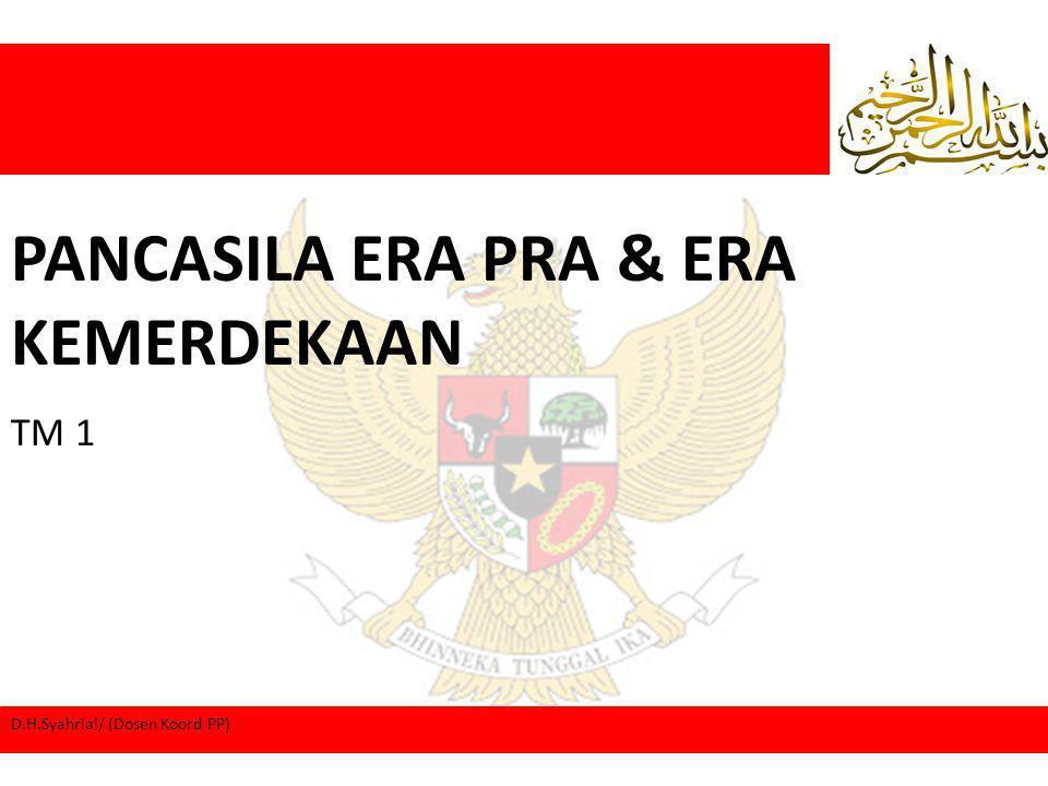 PANCASILA ERA PRA & ERA KEMERDEKAAN TM 1 D.H.Syahrial/ (Dosen Koord PP)