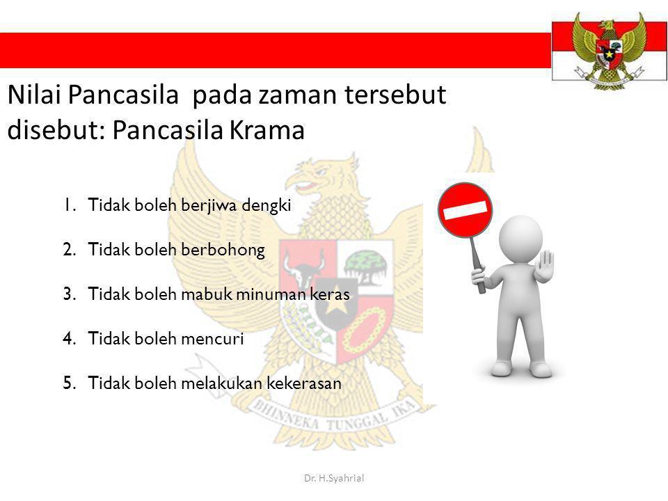 Nilai Pancasila pada zaman tersebut disebut: Pancasila Krama 1.Tidak boleh berjiwa dengki 2.Tidak boleh berbohong 3.Tidak boleh mabuk minuman keras 4.