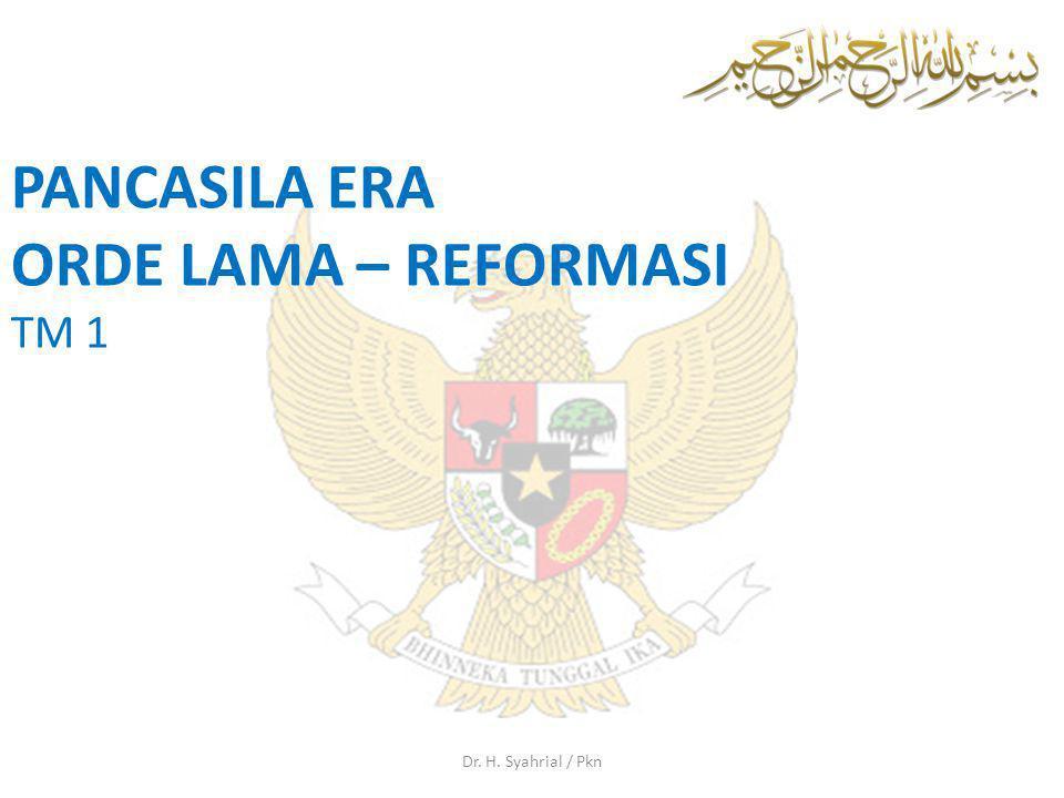 Dr. H. Syahrial / Pkn PANCASILA ERA ORDE LAMA – REFORMASI TM 1