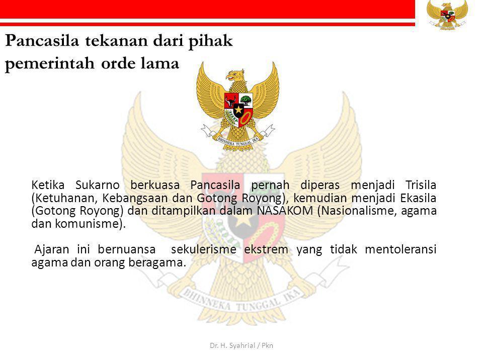 Pancasila tekanan dari pihak pemerintah orde lama Ketika Sukarno berkuasa Pancasila pernah diperas menjadi Trisila (Ketuhanan, Kebangsaan dan Gotong R