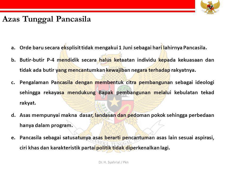 Azas Tunggal Pancasila a.Orde baru secara eksplisit tidak mengakui 1 Juni sebagai hari lahirnya Pancasila. b.Butir-butir P-4 mendidik secara halus ket