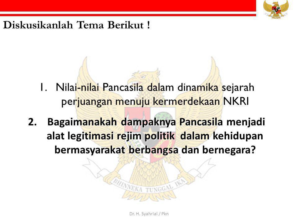 Diskusikanlah Tema Berikut ! 1.Nilai-nilai Pancasila dalam dinamika sejarah perjuangan menuju kermerdekaan NKRI 2. B agaimanakah dampaknya Pancasila m