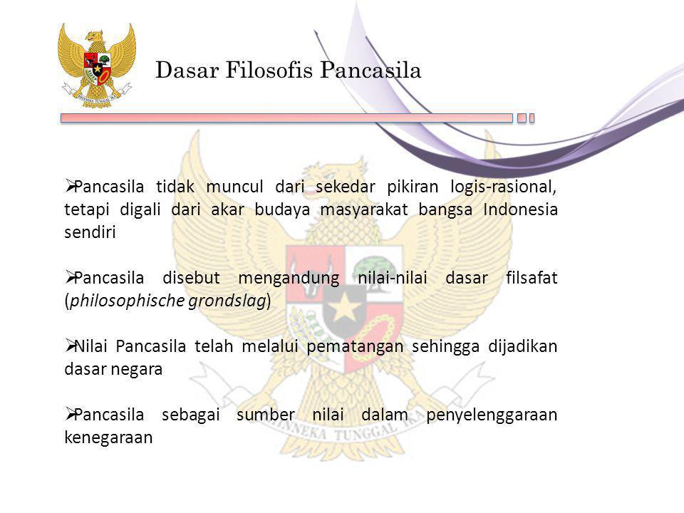  Pancasila tidak muncul dari sekedar pikiran logis-rasional, tetapi digali dari akar budaya masyarakat bangsa Indonesia sendiri  Pancasila disebut m