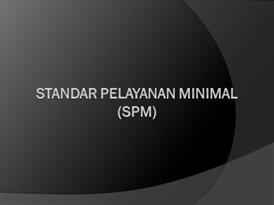  SPM adalah ketentuan tentang jenis dan mutu pelayanan dasar yang merupakan urusan wajib pemerintah yang berhak diperoleh setiap warga secara minimal.