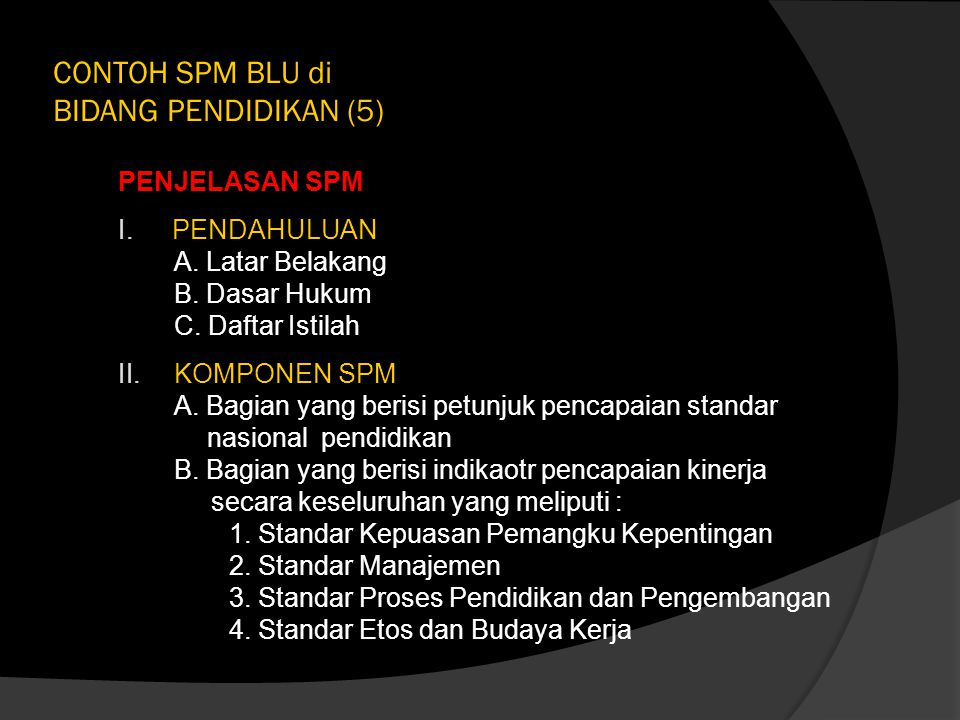 PENJELASAN SPM I.PENDAHULUAN A. Latar Belakang B. Dasar Hukum C. Daftar Istilah II.KOMPONEN SPM A. Bagian yang berisi petunjuk pencapaian standar nasi