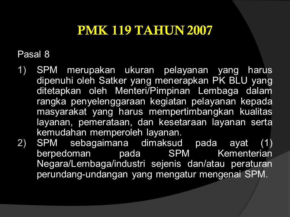 Pasal 8 1)SPM merupakan ukuran pelayanan yang harus dipenuhi oleh Satker yang menerapkan PK BLU yang ditetapkan oleh Menteri/Pimpinan Lembaga dalam ra