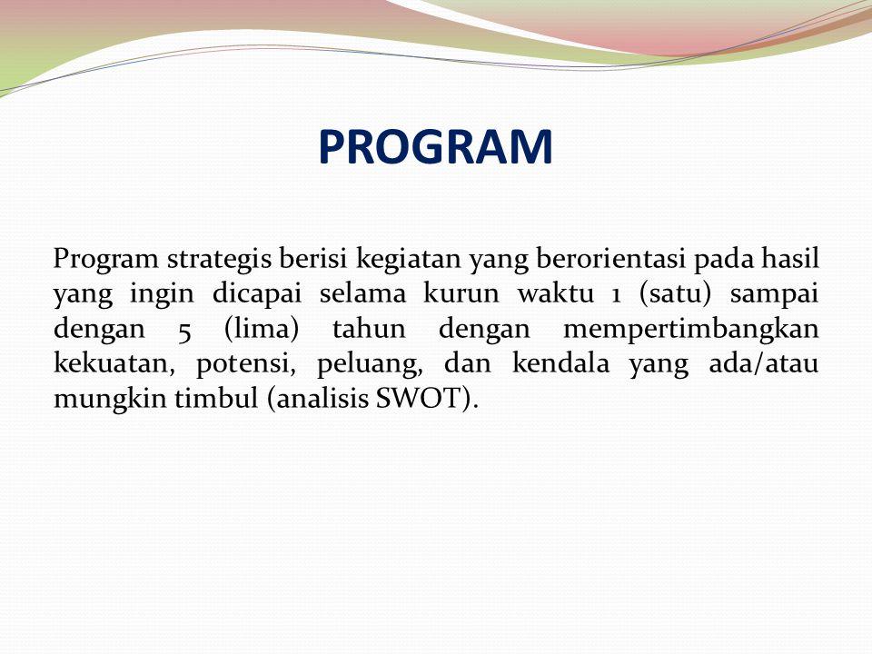Program strategis berisi kegiatan yang berorientasi pada hasil yang ingin dicapai selama kurun waktu 1 (satu) sampai dengan 5 (lima) tahun dengan memp
