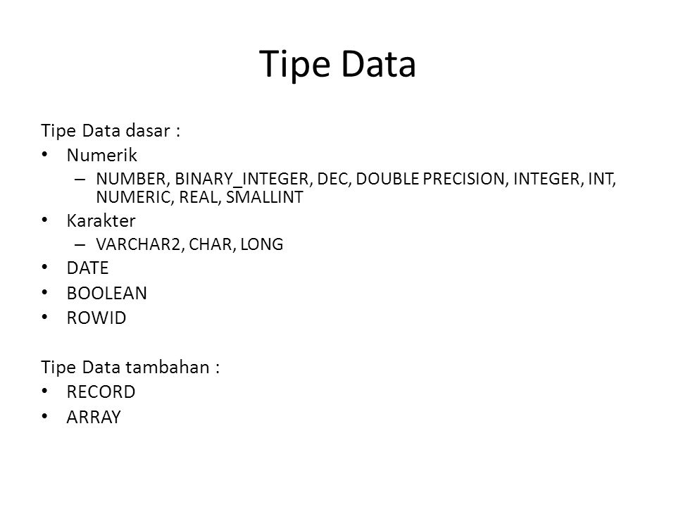 Tipe Data Tipe Data dasar : Numerik – NUMBER, BINARY_INTEGER, DEC, DOUBLE PRECISION, INTEGER, INT, NUMERIC, REAL, SMALLINT Karakter – VARCHAR2, CHAR,