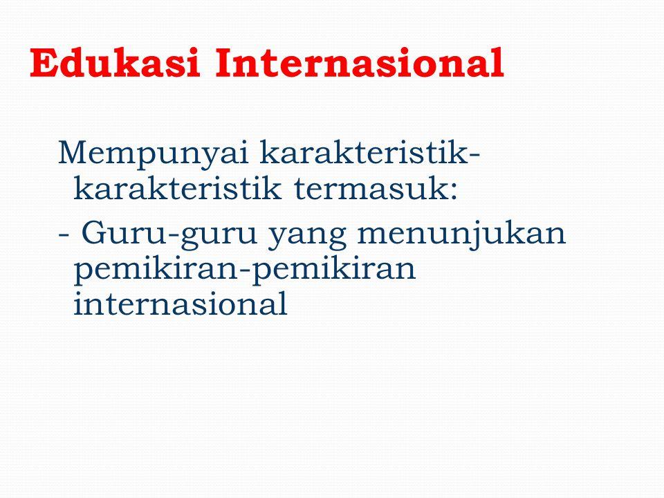 Edukasi Internasional Mempunyai karakteristik- karakteristik termasuk: - Paparan terhadap berbagai ragam budaya di luar lingkungan sekolah