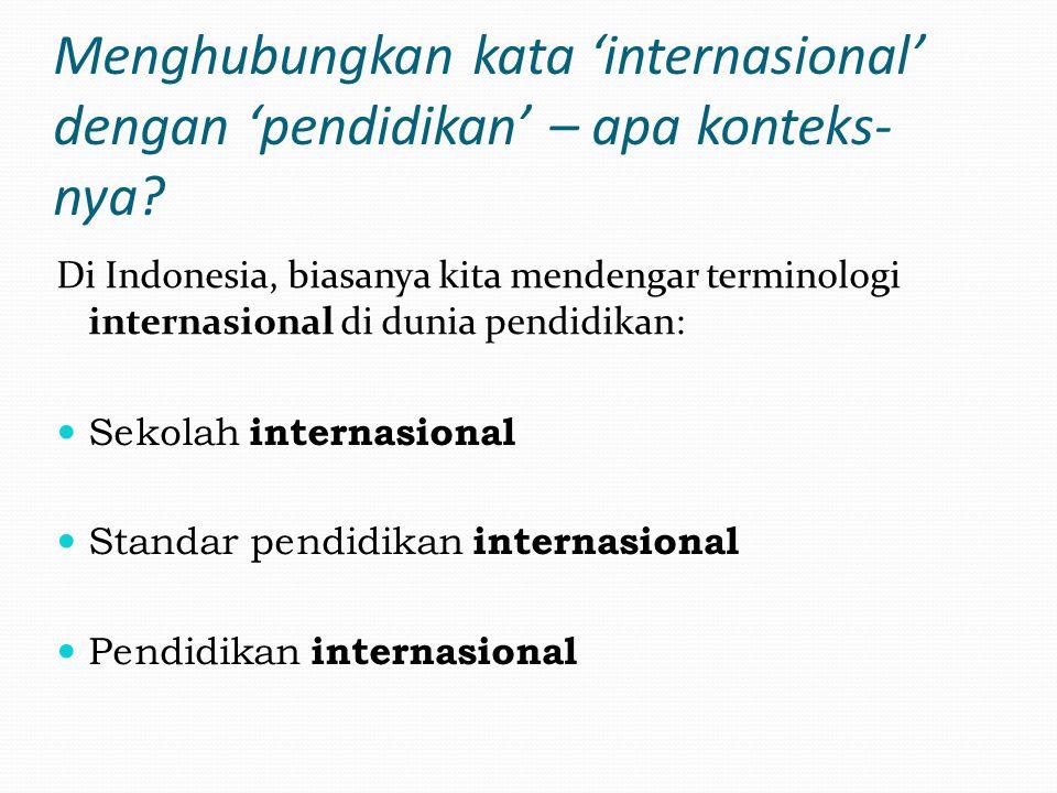 Edukasi Internasional Mempunyai karakteristik- karakteristik termasuk: - Kurikulum formal yang seimbang