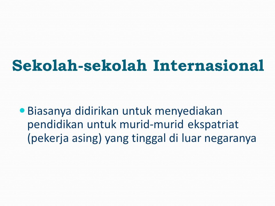 Edukasi Internasional Mempunyai karakteristik- karakteristik termasuk: - Kepemimpinan yang menganut nilai-nilai internasionalisme