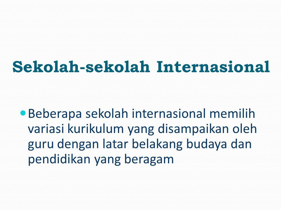 Kurikulum tersebut seringkali disesuaikan untuk kelompok tertentu, terutama mereka yang akan kembali ke negara asalnya sewaktu-waktu selama pendidikan mereka Sekolah-sekolah Internasional