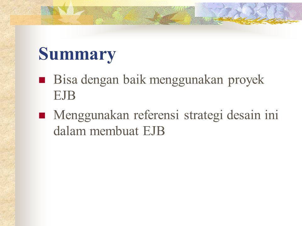 Summary Bisa dengan baik menggunakan proyek EJB Menggunakan referensi strategi desain ini dalam membuat EJB