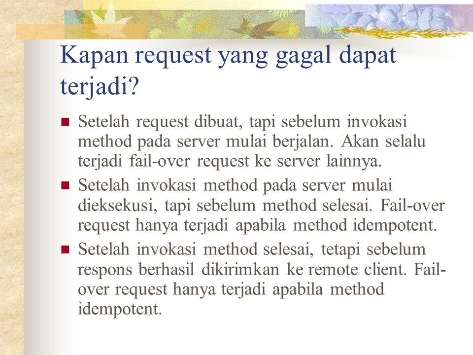 Kapan request yang gagal dapat terjadi? Setelah request dibuat, tapi sebelum invokasi method pada server mulai berjalan. Akan selalu terjadi fail-over