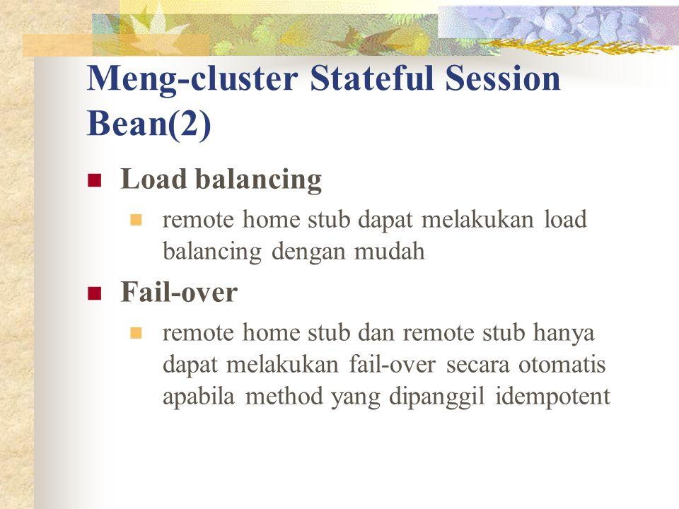 Meng-cluster Stateful Session Bean(2) Load balancing remote home stub dapat melakukan load balancing dengan mudah Fail-over remote home stub dan remote stub hanya dapat melakukan fail-over secara otomatis apabila method yang dipanggil idempotent