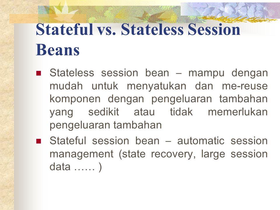 Stateful vs. Stateless Session Beans Stateless session bean – mampu dengan mudah untuk menyatukan dan me-reuse komponen dengan pengeluaran tambahan ya
