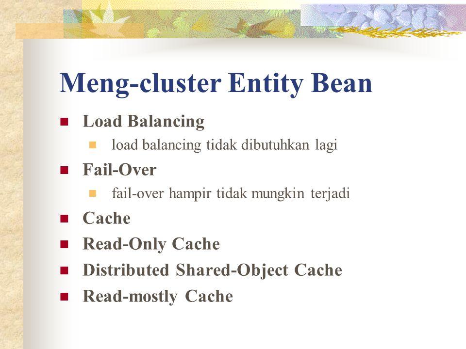 Meng-cluster Entity Bean Load Balancing load balancing tidak dibutuhkan lagi Fail-Over fail-over hampir tidak mungkin terjadi Cache Read-Only Cache Di
