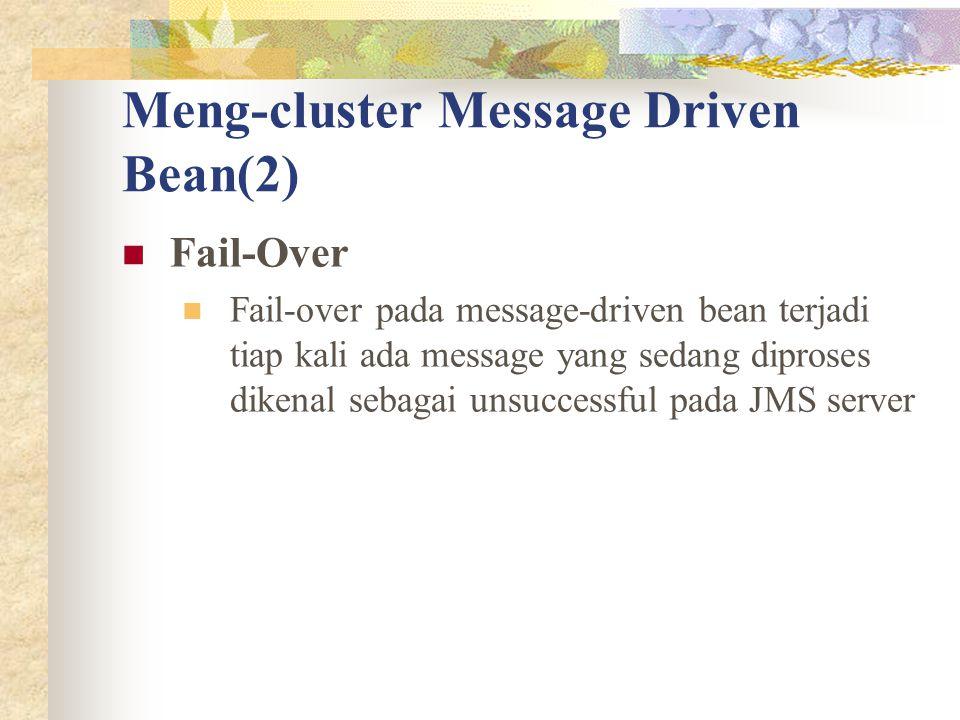 Meng-cluster Message Driven Bean(2) Fail-Over Fail-over pada message-driven bean terjadi tiap kali ada message yang sedang diproses dikenal sebagai unsuccessful pada JMS server