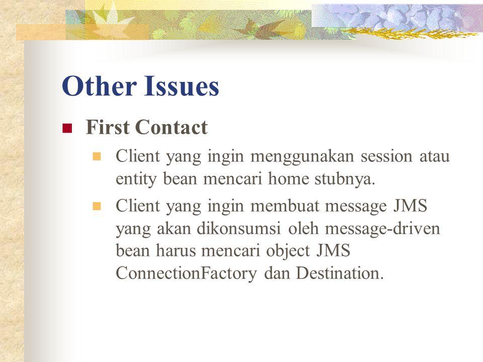 Other Issues First Contact Client yang ingin menggunakan session atau entity bean mencari home stubnya. Client yang ingin membuat message JMS yang aka
