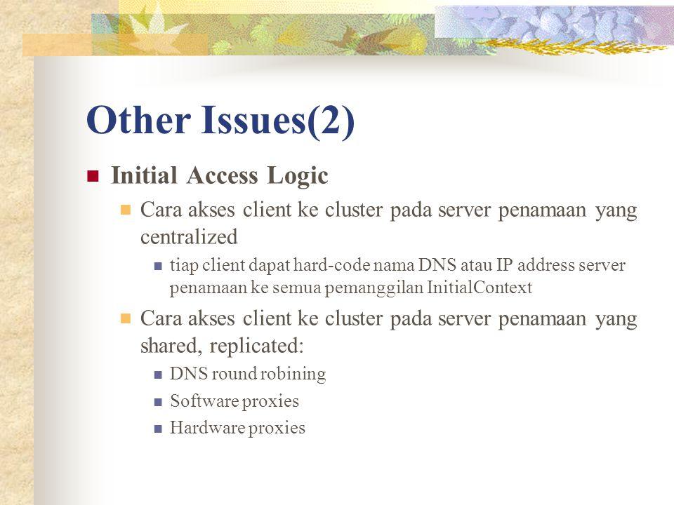 Other Issues(2) Initial Access Logic Cara akses client ke cluster pada server penamaan yang centralized tiap client dapat hard-code nama DNS atau IP a
