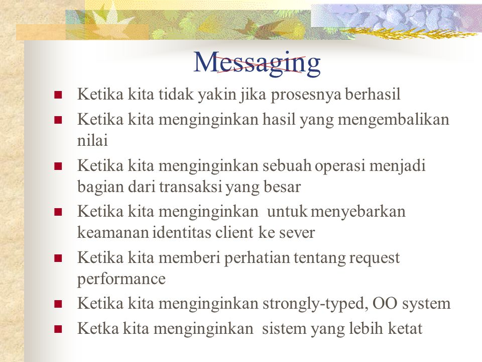 Messaging Ketika kita tidak yakin jika prosesnya berhasil Ketika kita menginginkan hasil yang mengembalikan nilai Ketika kita menginginkan sebuah oper