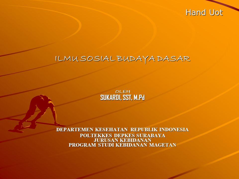 Hand Uot ILMU SOSIAL BUDAYA DASAR OLEH SUKARDI, SST, M.Pd DEPARTEMEN KESEHATAN REPUBLIK INDONESIA POLTEKKES DEPKES SURABAYA JURUSAN KEBIDANAN PROGRAM
