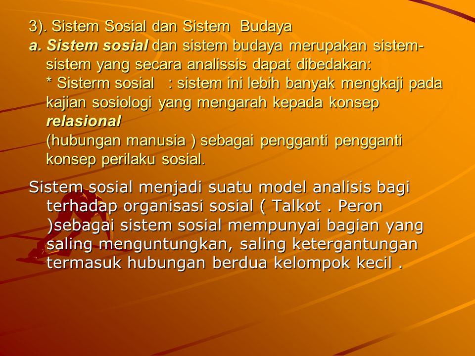 3). Sistem Sosial dan Sistem Budaya a. Sistem sosial dan sistem budaya merupakan sistem- sistem yang secara analissis dapat dibedakan: * Sisterm sosia