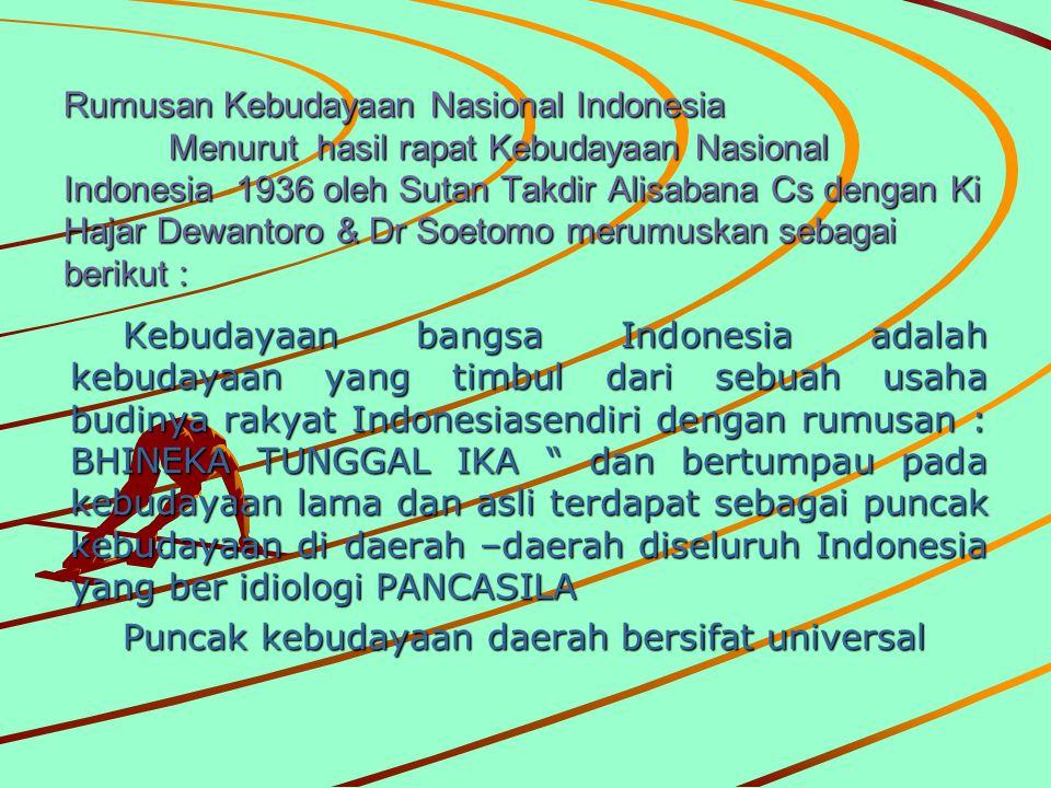Rumusan Kebudayaan Nasional Indonesia Menurut hasil rapat Kebudayaan Nasional Indonesia 1936 oleh Sutan Takdir Alisabana Cs dengan Ki Hajar Dewantoro