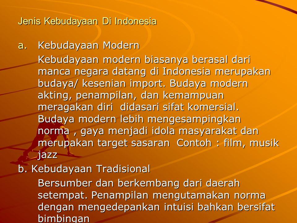 Jenis Kebudayaan Di Indonesia a.Kebudayaan Modern Kebudayaan modern biasanya berasal dari manca negara datang di Indonesia merupakan budaya/ kesenian