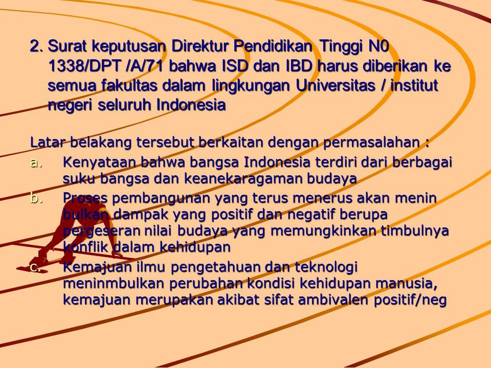 2. Surat keputusan Direktur Pendidikan Tinggi N0 1338/DPT /A/71 bahwa ISD dan IBD harus diberikan ke semua fakultas dalam lingkungan Universitas / ins