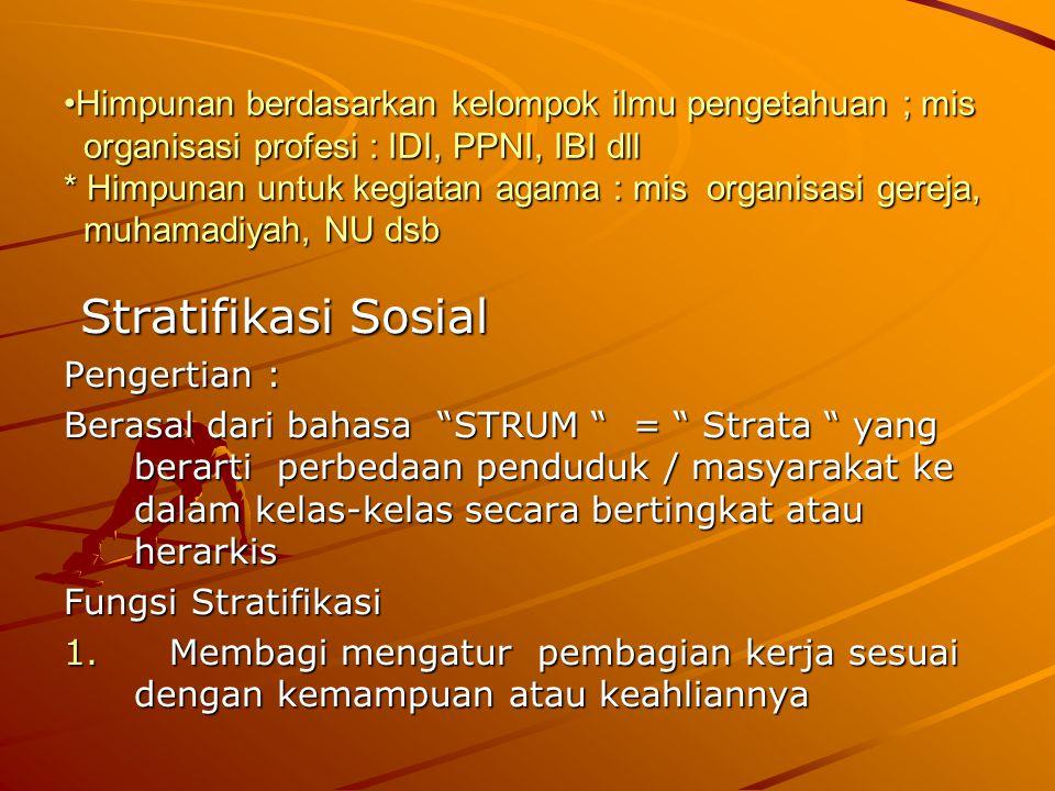Himpunan berdasarkan kelompok ilmu pengetahuan ; mis organisasi profesi : IDI, PPNI, IBI dll * Himpunan untuk kegiatan agama : mis organisasi gereja,