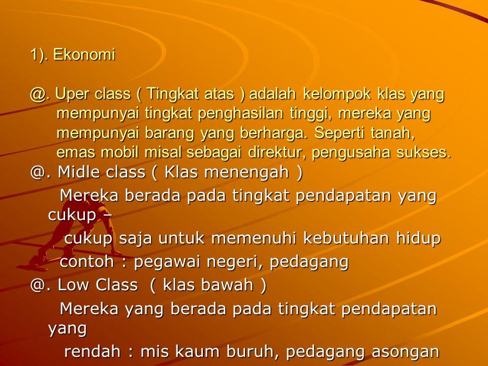 1). Ekonomi @. Uper class ( Tingkat atas ) adalah kelompok klas yang mempunyai tingkat penghasilan tinggi, mereka yang mempunyai barang yang berharga.