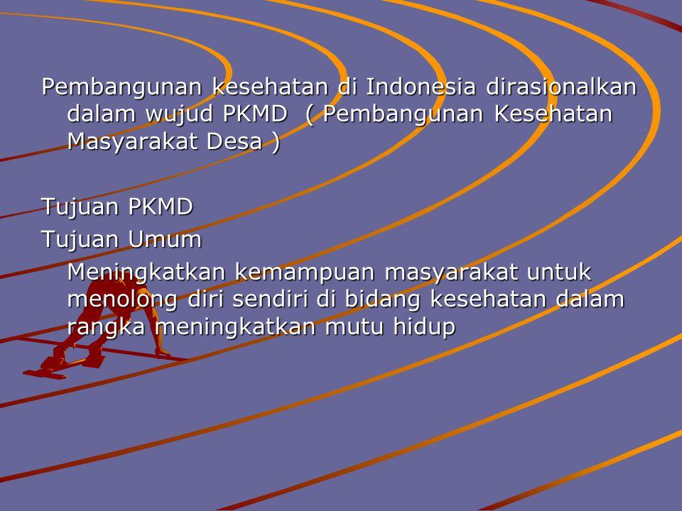 Pembangunan kesehatan di Indonesia dirasionalkan dalam wujud PKMD ( Pembangunan Kesehatan Masyarakat Desa ) Tujuan PKMD Tujuan Umum Meningkatkan kemam