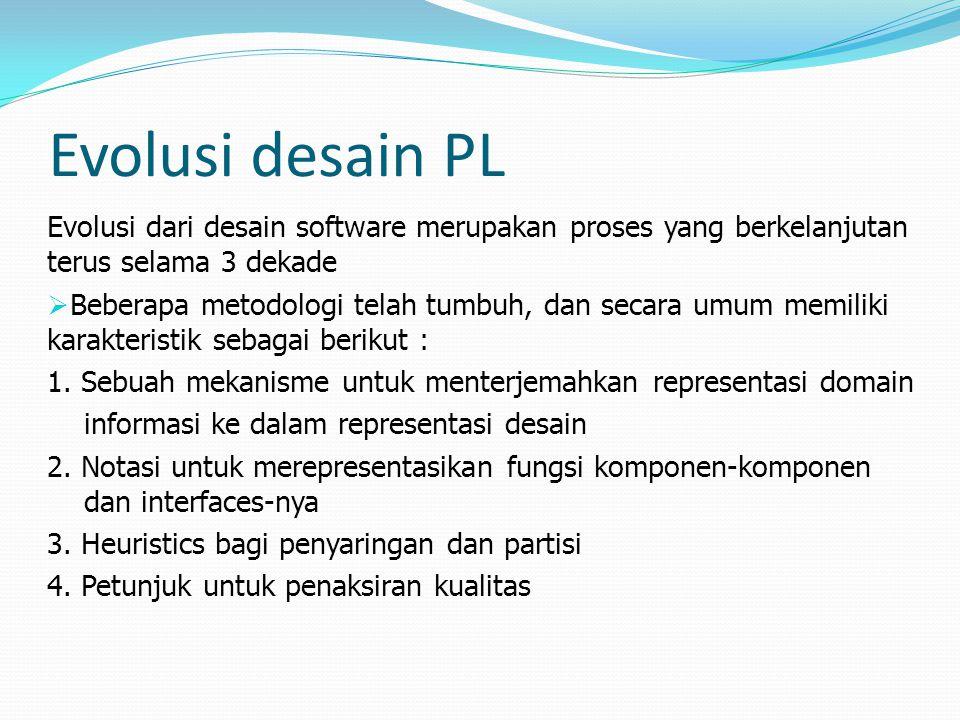 Evolusi desain PL Evolusi dari desain software merupakan proses yang berkelanjutan terus selama 3 dekade  Beberapa metodologi telah tumbuh, dan secara umum memiliki karakteristik sebagai berikut : 1.