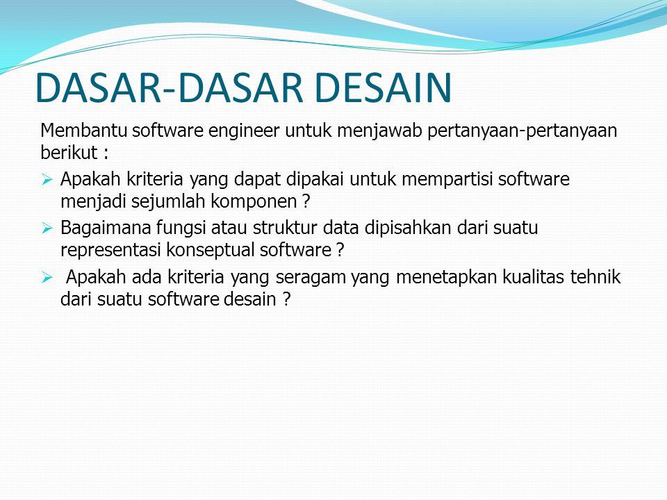 DASAR-DASAR DESAIN Membantu software engineer untuk menjawab pertanyaan-pertanyaan berikut :  Apakah kriteria yang dapat dipakai untuk mempartisi software menjadi sejumlah komponen .