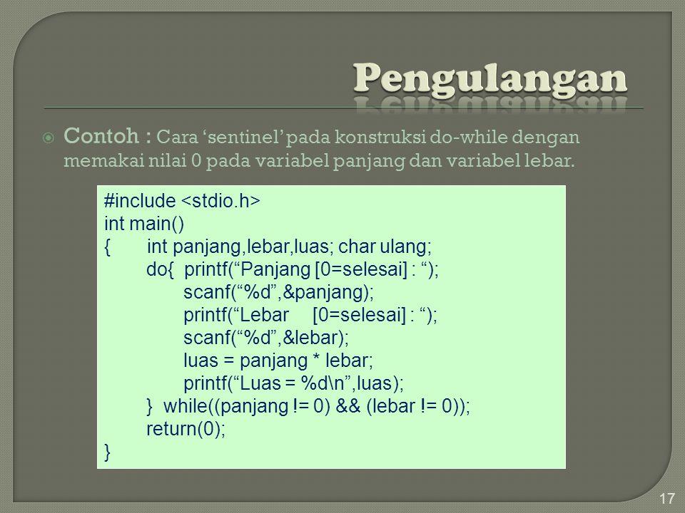  Contoh : Cara 'sentinel' pada konstruksi do-while dengan memakai nilai 0 pada variabel panjang dan variabel lebar.