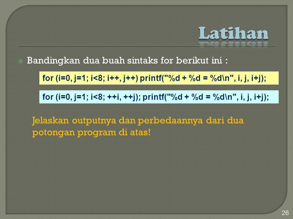  Bandingkan dua buah sintaks for berikut ini : Jelaskan outputnya dan perbedaannya dari dua potongan program di atas.